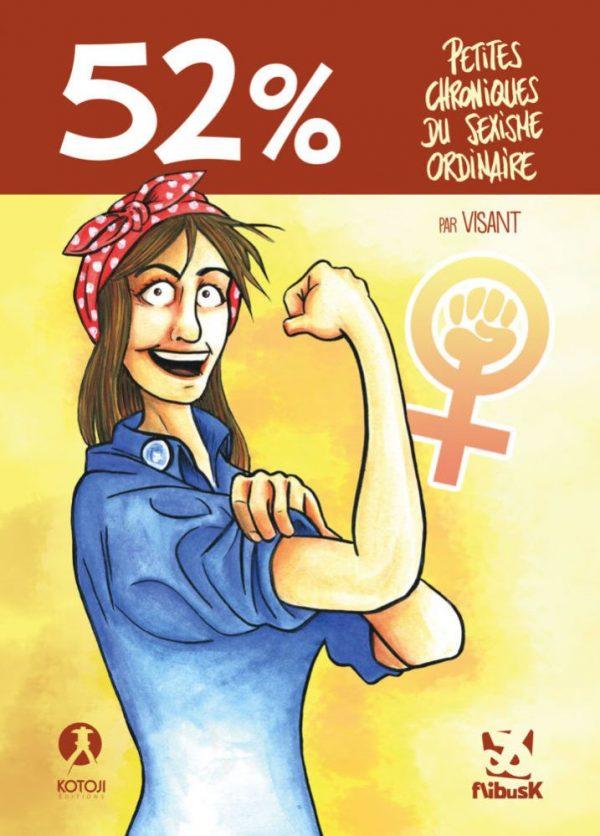 52 pourcents - Petites chroniques du sexisme ordinaire - couverture (Dessin : Visant) - Flibusk